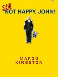 Happy Margo Kingston relaunches 'Still Not Happy, John!'