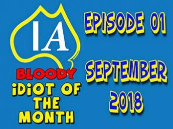 Independent Australia presents 'Bloody Idiot of the Month' Episode 01 - September 2018
