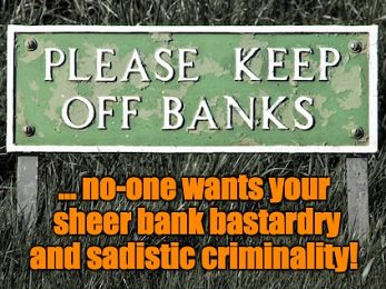 Bank bastardry and sadistic criminality laid bare in loans scandal (Part One)