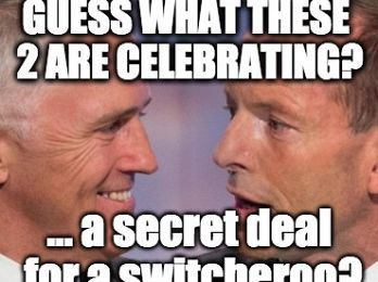 WTF! A secret deal that sees Abbott replace Turnbull in the Lodge?