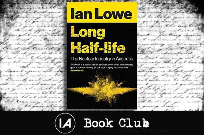 IA Book Club: Long Half-life – The Nuclear Industry in Australia